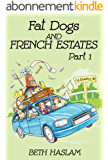Fat Dogs and French Estates, Part 1 (English Edition)