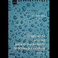 El ambiente acuoso para el tratamiento de obras polìcromas (I Talenti nº 20) (Spanish Edition)