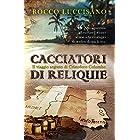 Cacciatori di reliquie (Thriller): Il viaggio segreto di Cristoforo Colombo. Avventura, storia e una missione in incognito. (