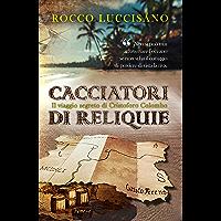 Cacciatori di reliquie (Thriller): Il viaggio segreto di Cristoforo Colombo. Avventura, storia e una missione in…
