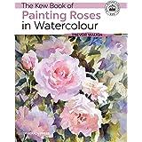 Kew Book of Painting Roses in Watercolour, The (Kew Books)