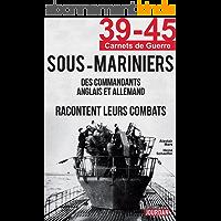 Sous-Mariniers: Des commandants anglais et allemand racontent leurs combats (39-45 Carnets de guerre)