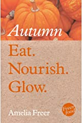 Eat. Nourish. Glow – Autumn Kindle Edition