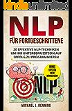 NLP für Fortgeschrittene: 20 effektive NLP-Techniken um Ihr Unterbewusstsein auf Erfolg zu programmieren (NLP für…