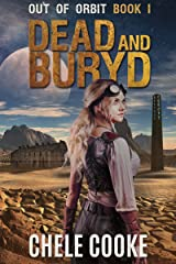 Dead and Buryd: A Dystopian Action Adventure Novel (Out of Orbit Book 1) Kindle Edition