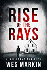 Rise of the Rays: Wes Markin's most heart-pounding and dark thriller yet (A DCI Yorke Thriller Book 4) Kindle Edition