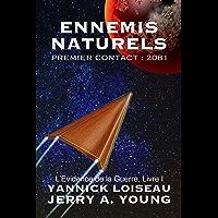 Ennemis Naturels: Premier Contact : 2081 (L'Evidence de la Guerre t. 1)