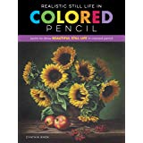 Realistic Still Life in Colored Pencil: Learn to draw beautiful still life in colored pencil (Realistic Series)