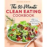 The 30-Minute Clean Eating Cookbook: 115 Easy, Whole-Food Recipes