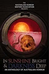 In Sunshine Bright and Darkness Deep: An Anthology of Australian Horror Kindle Edition
