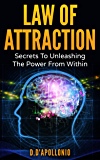 Law of Attraction: Secrets To Unleashing The Power From Within (money, happiness, love, success, achieve, dreams, visualisation techniques Book 1) (English Edition)