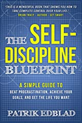 The Self-Discipline Blueprint: A Simple Guide to Beat Procrastination, Achieve Your Goals, and Get the Life You Want (The Good Life Blueprints Series Book 2) Kindle Edition