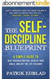 The Self-Discipline Blueprint: A Simple Guide to Beat Procrastination, Achieve Your Goals, and Get the Life You Want (English Edition)