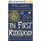 The First Kingdom: Britain in the age of Arthur (English Edition)
