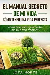 El Manual Secreto de Mi Vida: Cómo Tener una Vida Perfecta: Descubriendo quién soy, qué quiero, por qué y cómo conseguirlo Versión Kindle