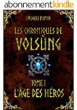 Les chroniques de Volsùng: Tome 1 - L'âge des héros