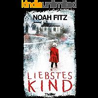 Liebstes Kind Thriller von Noah Fitz