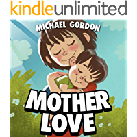 Book For Kids: Mother Love: (Children's book, Picture Books, Preschool Books, Books ages 3-5, Baby Books, Kids Book, Bedtime Story)