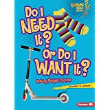 Do I Need It? or Do I Want It?: Making Budget Choices: 0 (Lightning Bolt Books)
