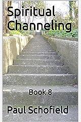Spiritual Channeling: Book 8 Kindle Edition
