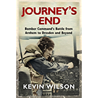Journey's End: Bomber Command's Battle from Arnhem to Dresden and Beyond (Bomber War Trilogy 3) (English Edition)