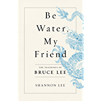 Be Water, My Friend: The Teachings of Bruce Lee (English Edition)