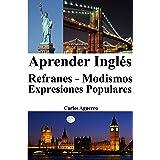 Aprender Inglés: Refranes - Modismos - Expresiones Populares (English Edition)