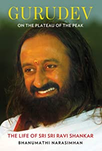 Gurudev: On the Plateau of the Peak: The Life of Sri Sri Ravi Shankar by Bhanumathi Narasimhan