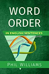 Word Order in English Sentences: A Complete Grammar Guide for Word Types & Structure (ELB English Learning Guides) Kindle Edition