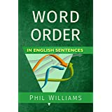 Word Order in English Sentences: A Complete Grammar Guide for Word Types & Structure (ELB English Learning Guides)