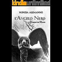 Il Dominio dei Mondi : L'ANGELO NERO   Volume Secondo    Trilogia   Romanzo fantasy