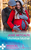 Mistletoe Mother (Mills & Boon Medical)