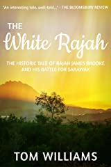 The White Rajah: The Historical Tale of Rajah James Brooke (The Williamson Papers Book 1) Kindle Edition