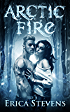 Arctic Fire (The Fire and Ice Series, Book 2) (English Edition)