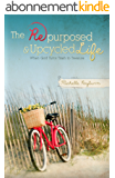 The Repurposed and Upcycled Life: When God Turns Trash to Treasure (English Edition)