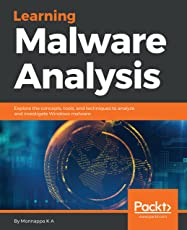 Learning Malware Analysis: Explore the concepts, tools, and techniques to analyze and investigate Windows malware