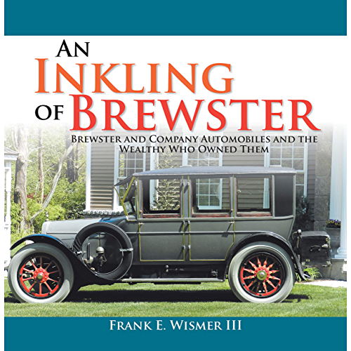 An Inkling of Brewster: Brewster and Company Automobiles and the Wealthy Who Owned Them (English Edition)