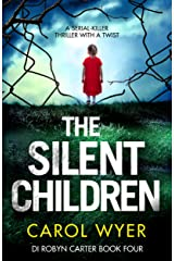 The Silent Children: A serial killer thriller with a twist (Detective Robyn Carter crime thriller series Book 4) Kindle Edition