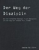 Der Weg der Disziplin: Wie man Schwächen besiegt, Angst überwindet und den Weg zur inneren Ruhe findet (German Edition)