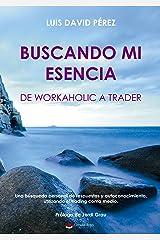 Buscando mi esencia: de workaholic a trader Versión Kindle