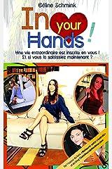IN YOUR HANDS ! Une vie extraordinaire est inscrite en vous... Et si vous la saisissiez maintenant ? Format Kindle