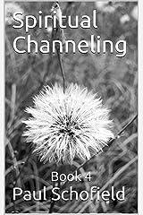 Spiritual Channeling: Book 4 Kindle Edition