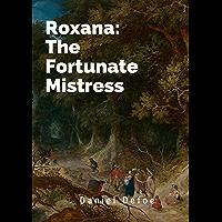 """Roxana: The Fortunate Mistress "": Daniel Defoe (Historical British & Irish Literature) [Annotated] (English Edition)"