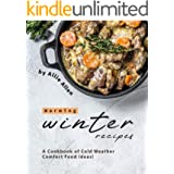 Warming Winter Recipes: A Cookbook of Cold Weather Comfort Food Ideas!