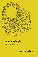 Something Bright, Then Holes: Poems Paperback