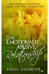The Emotionally Abusive Relationship: Recognizing Emotional Abuse and Ways to Recovery (Relationship, Marriage, Self-Help) Kindle Edition