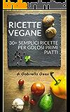 RICETTE VEGANE: 30+ Semplici ricette per golosi primi piatti