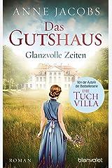 Das Gutshaus - Glanzvolle Zeiten: Roman (Die Gutshaus-Saga 1) (German Edition) Versión Kindle