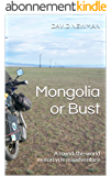 Mongolia or Bust: A round-the-world motorcycle misadventure (English Edition)