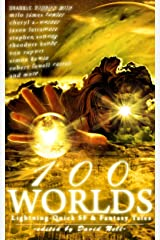 100 Worlds: Lightning-Quick SF and Fantasy Tales Kindle Edition